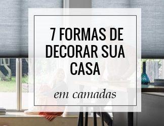 7 Formas de decorar sua casa por camadas- Tutorial
