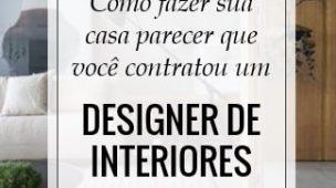 Como fazer sua casa parecer que você contratou um designer de interiores